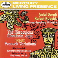 Bartók: The Miraculous Mandarin Suite / Kodály: Peacock Variations / Hindemith: Symphonic Metamorphoses on Themes by Weber / Schoenberg: 5 Pieces for Orchestra — Chicago Symphony Orchestra, Antal Dorati, Rafael Kubelik