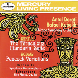 Bartók: The Miraculous Mandarin Suite / Kodály: Peacock Variations / Hindemith: Symphonic Metamorphoses on Themes by Weber / Schoenberg: 5 Pieces for Orchestra — Rafael Kubelik, Antal Dorati, Chicago Symphony Orchestra