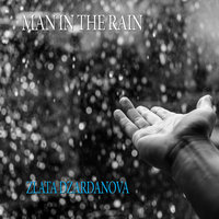 Man in the Rain — Zlata Dzardanova