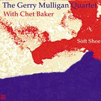 Soft Shoe (with Chet Baker) — The Gerry Mulligan Quartet