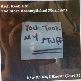 You Took My Stuff / Oh No! I Know..., Pt. 1 — Rich Keeble & the More Accomplished Musicians