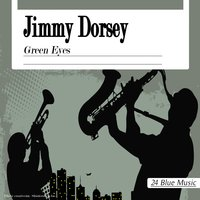 Green Eyes — Jimmy Dorsey, Dorsey, Jimmy