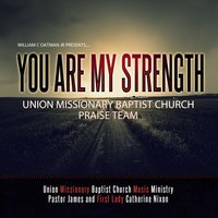 You Are My Strength — Union Missionary Baptist Church Praise Team, William C Oatman Jr