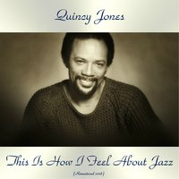 This Is How I Feel About Jazz — Quincy Jones