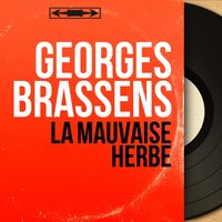 La mauvaise herbe — Georges Brassens