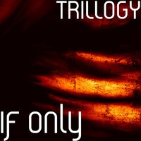 If Only — Trillogy
