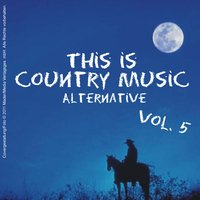 This Is Country Music (Alternative) - Vol. 5 — сборник