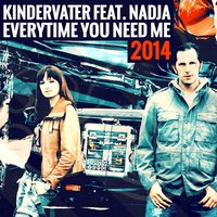 Everytime You Need Me 2014 — Kindervater feat. Nadja