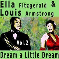 Dream a Little Dream — Ella Fitzgerald, Louis Armstrong