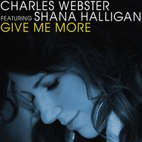 Give Me More — Shana Halligan, Charles Webster, Charles Webster|Shana Halligan