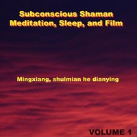 Meditation, Sleep, and Film, Vol. 1 — Subconscious Shaman