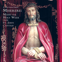 St. John Cantius presents Miserere: Music for Holy Week — The Saint Cecilia Choir of St. John Cantius Church, The Saint Cecilia Choir, St. John Cantius Choir of Saint Cecilia