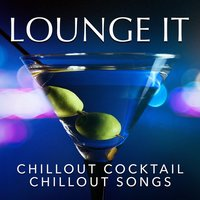 Lounge It : Chillout Cocktail Chillout Songs — Electro Lounge All Stars, Ibiza Lounge Club, Electro Lounge All Stars, Ibiza Lounge Club