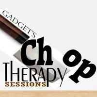 Chop Therapy Sessions — Gadget