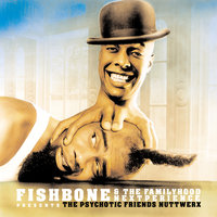 Fishbone & The Familyhood Nextperience Presents The Psychotic Friends Nuttwerx — Fishbone