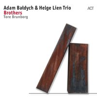 Brothers — Adam Baldych with Helge Lien Trio & Tore Brunborg
