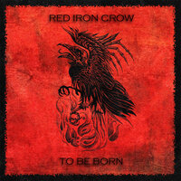 To Be Born — Red Iron Crow