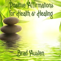 Positive Affirmations for Health & Healing — Brad Austen