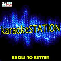 Know No Better — Karaoke Station