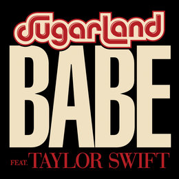 Babe — Taylor Swift, Sugarland