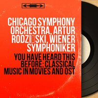 You Have Heard This Before: Classical Music in Movies and OST — Пётр Ильич Чайковский, Рихард Штраус, Chicago Symphony Orchestra, Artur Rodziński, Wiener Symphoniker