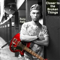 Closer to the Broken Things — Rony Feliz