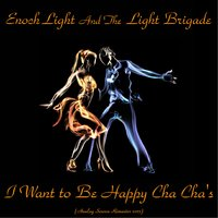 I Want to Be Happy Cha Cha's — Enoch Light and The Light Brigade