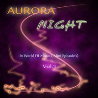 In World Of Music ( Mini Episode's) Vol.1 — Aurora Night