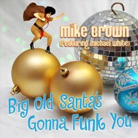 Big Old Santa's Gonna Funk You — Mike Brown