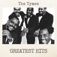 Greatest Hits — The Tymes