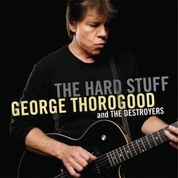 The Hard Stuff — George Thorogood & The Destroyers