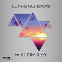 Rollin Roley — Ill Mike Numbr79