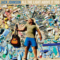 All The Light Above It Too — Jack Johnson