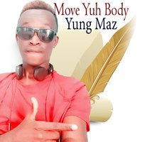 Move Yuh Body — Yung Maz