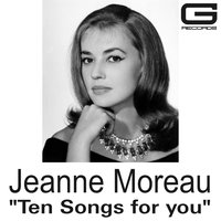 Ten songs for you — Jeanne Moreau