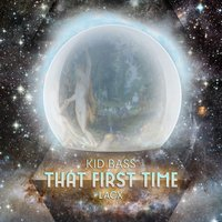 That First Time — Kid Bass