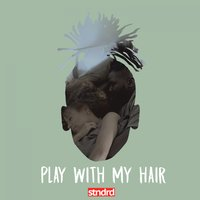 Play With My Hair — Kelechi