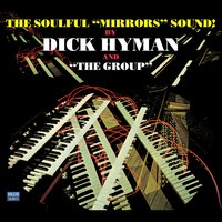 "The Soulful ""Mirrors"" Sound! — Dick Hyman, Bob Haggart, Bob Rosengarden, Dick Hyman and ""The Group"""