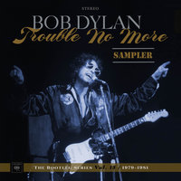 Trouble No More: The Bootleg Series, Vol. 13 / 1979-1981 (Sampler) — Bob Dylan, TBD