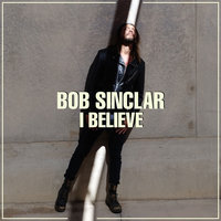 I Believe — Bob Sinclar