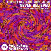 Never Believed — Phil Kieran, White Noise Sound, Phil Kieran|White Noise Sound