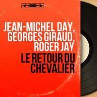 Le retour du chevalier — Jean-Michel Day, Georges Giraud, Roger Jay