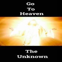 Go to Heaven — The Unknown