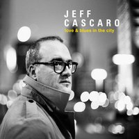 Love & Blues in the City — Jeff Cascaro
