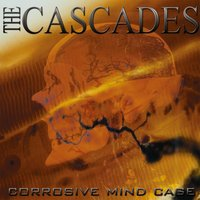 Corrosive Mind Cage — The Cascades