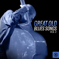 Great, Old Blues Songs, Vol. 3 — сборник