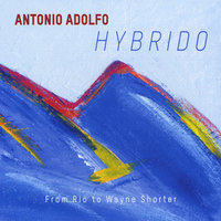 Hybrido - From Rio to Wayne Shorter — Antonio Adolfo