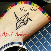Stay Here. — April Ambrym