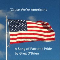 'Cause We're Americans — Greg O'Brien