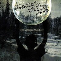 This Waking Moment — Furthest from the Star
